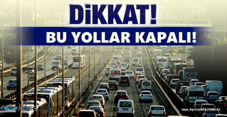 İstanbullular dikkat! Bu yollar yarın kapalı