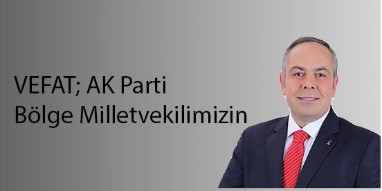 Vefat; AK Parti Bölge Milletvekilimizin